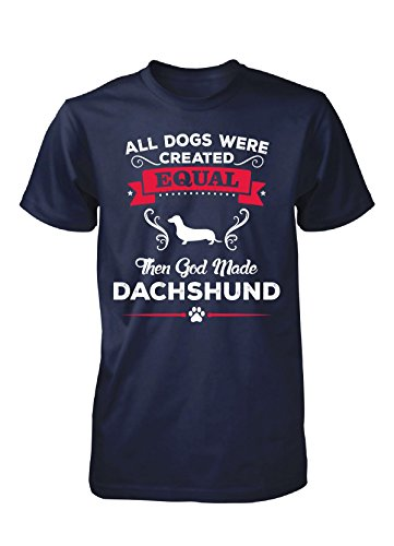 All Dogs Were Created Equal Then God Made Dachshund - Unisex Tshirt