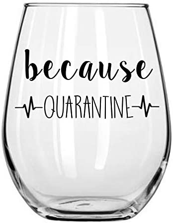 because Quarantine Funny Wine Glass for Patients and Doctors alike During Social Distancing by Momstir