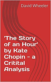 an analysis of the story of an hour a story by kate chopin The story of an hour has 15,505 ratings and 484 reviews diane said: this is an incredible short story by kate chopin, published in 1894 the story is ab.