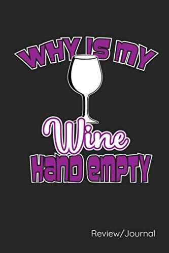 Why Is My Wine Hand Empty: Wine Tasting Review-Journal Where You Can Rate Your Favorite Wines With Plenty Of Room For Notes.  Convenience 6 By 9 Size And A Full 54 Pages For Your Rated Wines