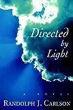 Directed by Light, Randolph Carlson, 0595838995