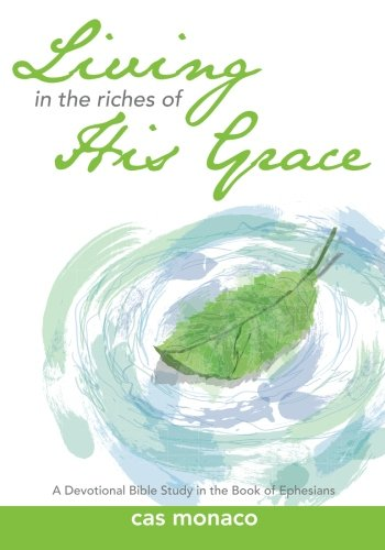 Monaco Platform - Living In The Riches of His Grace: A Devotional Bible Study in the Book of Ephesians