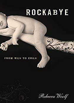 Rockabye: From Wild to Child by [Woolf, Rebecca]