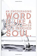An Encouraging Word is like a Glass of Water to a Parched Soul Paperback