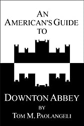 An American's Guide to Downton Abbey (English Edition)