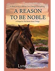 A Reason To Be Noble: A Prequel to The Horses Know Trilogy