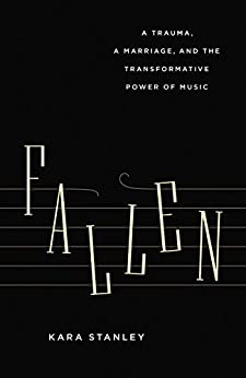 Fallen: A Trauma, a Marriage, and the Transformative Power of Music by [Stanley, Kara]