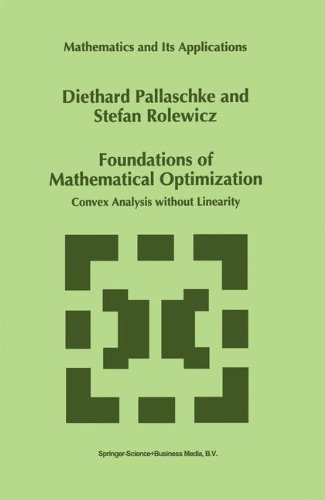 Foundations of Mathematical Optimization: Convex Analysis without Linearity (Mathematics and Its Applications)