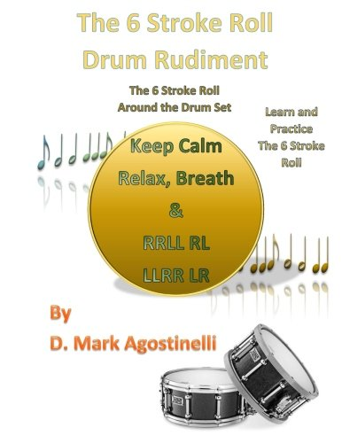 The 6 Stroke Roll Drum Rudiment The 6 Stroke Roll Around the Drum Set (Drum Rudiments) [Agostinelli, D. Mark] (Tapa Blanda)
