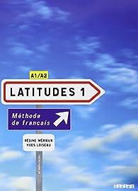 LATITUDES1:Méthode de français(livre de l'élève) par Regine Merieux