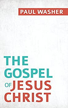 The Gospel of Jesus Christ by [Washer, Paul]