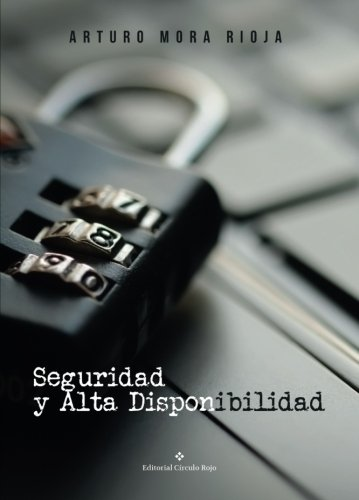 Seguridad y Alta Disponibilidad Tapa blanda – 4 abr 2016 Arturo Mora Rioja Editorial Círculo Rojo 8491267026 FICTION / General