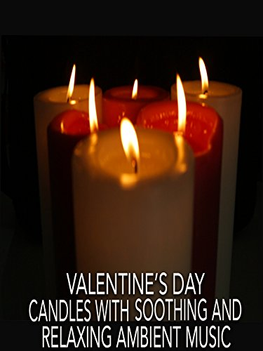 Valentine's Day Candles with Soothing and Relaxing Ambient Music