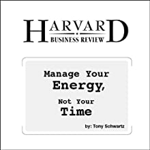 Manage Your Energy, Not Your Time Periodical by Tony Schwartz Narrated by Todd Mundt