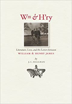 Wm and H'ry: Literature, Love and the Letters between William and Henry James (Muse Books: Iowa Series in Creativity and Writing (Pdf))