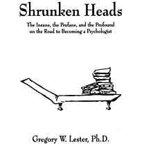 Shrunken Heads (The Insane, the Profane, and the Profound on the Road to Becoming a Psychologist)