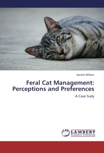 Feral Cat Management: Perceptions and Preferences: A Case Sudy ebook