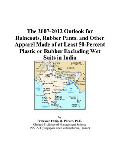 The 2007-2012 Outlook for Raincoats, Rubber Pants, and Other Apparel Made of at Least 50-Percent Plastic or Rubber Excluding Wet Suits in - Wetsuit India