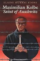 Maximilian Kolbe: Saint Of