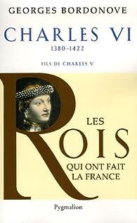 Charles VI : Le roi fol et bien-aimé par Georges Bordonove
