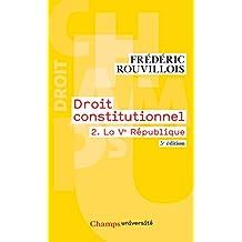 Droit constitutionnel (Tome 2) - La Ve République (Champs université) (French Edition)