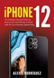 iPhone 12: The Ultimate Tips and Tricks on How to