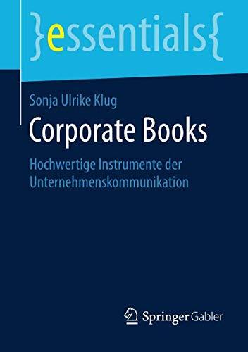 Corporate Books: Hochwertige Instrumente der Unternehmenskommunikation (essentials) (German Edition)