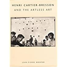 Henri Cartier-Bresson and the Artless Art by Jean-Pierre Montier (1996-11-01)