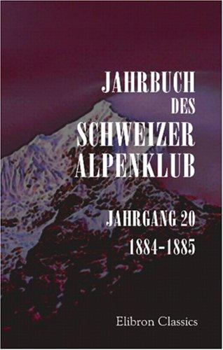 Jahrbuch des Schweizer Alpenklub: Jahrgang 20. 1884-1885 (German Edition) by Adamant Media Corporation