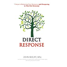 Direct Response: 7 Steps to marketing your traditional, home based, online or mail order business successfully in this new economy…