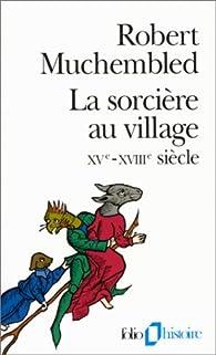 La sorcière au village XVe-XVIIIe siècle par Robert Muchembled