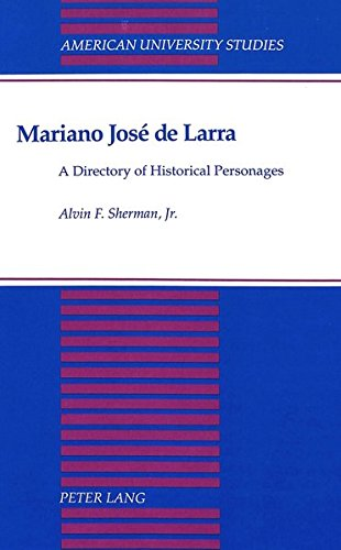 Mariano José de Larra: A Directory of Historical Personages (American University Studies)
