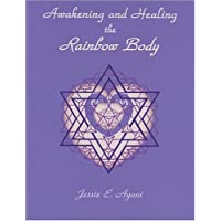 Awakening and Healing the Rainbow Body