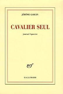 Cavalier seul : journal équestre, Garcin, Jérôme