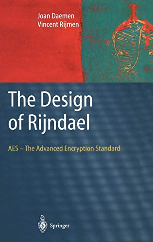 The Design of RijndaeL: AES - The Advanced Encryption Standard (Information Security and -