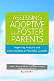 Assessing Adoptive and Foster Parents: Improving Analysis and Understanding of Parenting Capacity