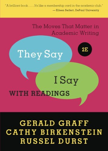 They Say / I Say: The Moves That Matter in Academic Writing with Readings (Second Edition) by Gerald by Gerald Graff;Cathy Birkenstein;Russel Durst (Paperback Bunko).pdf