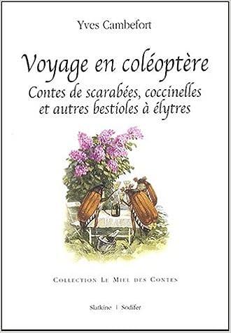 Lire Voyage en coléoptère. Contes de scarabées, coccinelles et autres bestioles à élytres pdf, epub ebook
