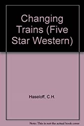 Changing Trains (Five Star First Edition Western)