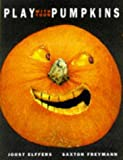 Play with Your Pumpkins, Joost Elffers and Saxton Freymann, 1556708483