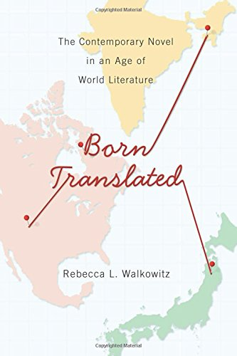 Born Translated: The Contemporary Novel in an Age of World Literature (Literature Now) [Rebecca Walkowitz] (Tapa Blanda)