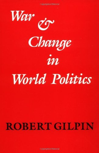 By Robert Gilpin - War and Change in World Politics: 1st (first) Edition