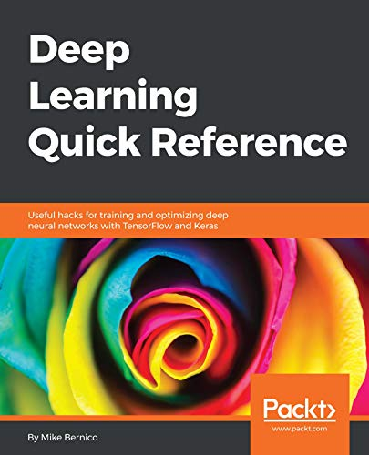 Ebook Deep Learning Quick Reference: Useful hacks for training and optimizing deep neural networks with Te<br />[R.A.R]