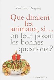 Que diraient les animaux si... on leur posait les bonnes questions ? par Despret