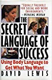 The Secret Languages of Success: Using Body Language to Get What You Want