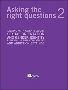 Book Asking the Right Questions 2: Talking with Clients about Sexual Orientation and Gender Identity in Mental Health, Counselling and Addiction Settings