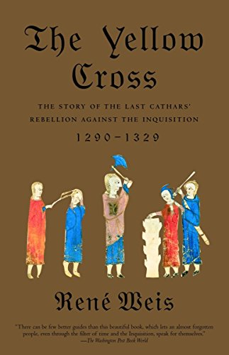 The Yellow Cross: The Story of the Last Cathars' Rebellion Against the Inquisition, 1290-1329 ()
