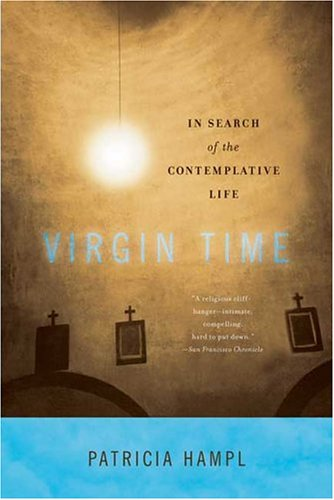 Read Online Virgin Time: In Search of the Contemplative Life pdf