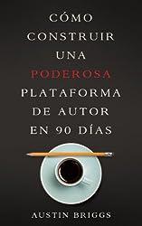 Cómo Construir Una Poderosa Plataforma de Autor en 90 Días (Spanish Edition)
