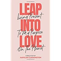 Leap into Love: Living Present to my Purpose on the Planet